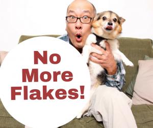 No More Flakes!