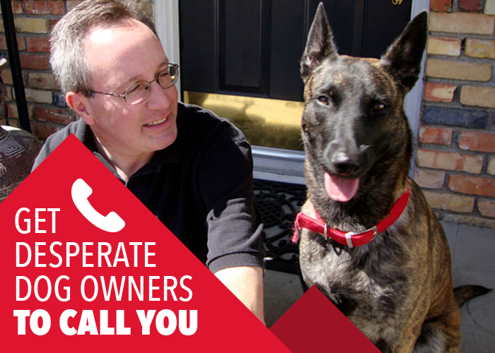 Get Desperate Dog Owners To Call You